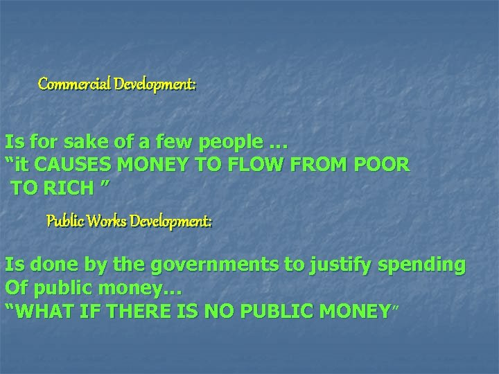 """Commercial Development: Is for sake of a few people … """"it CAUSES MONEY TO"""