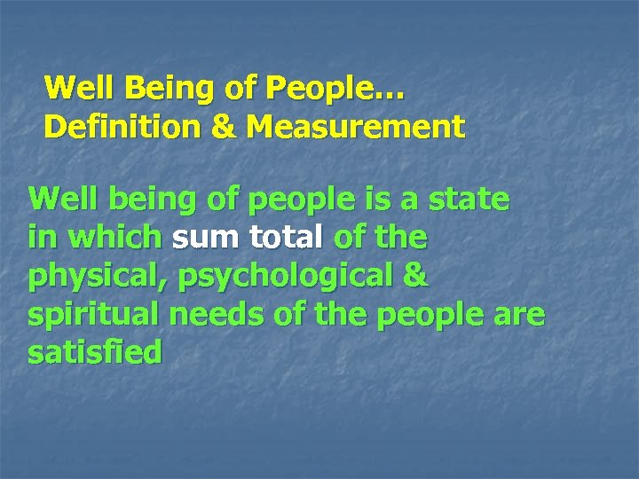 Well Being of People… Definition & Measurement Well being of people is a state
