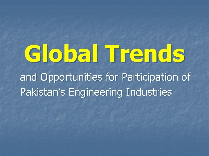 Global Trends and Opportunities for Participation of Pakistan's Engineering Industries