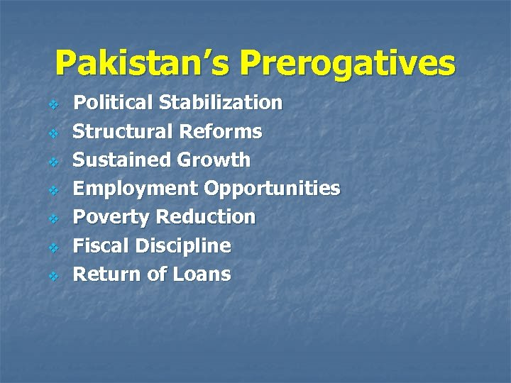 Pakistan's Prerogatives v v v v Political Stabilization Structural Reforms Sustained Growth Employment Opportunities