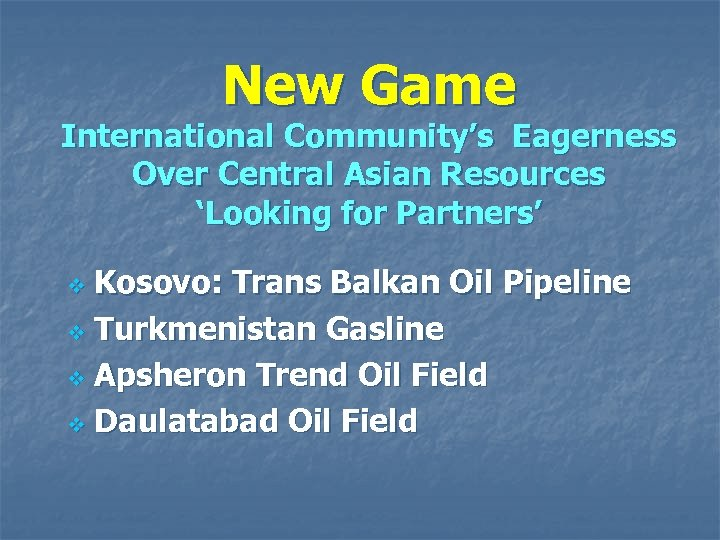 New Game International Community's Eagerness Over Central Asian Resources 'Looking for Partners' Kosovo: Trans