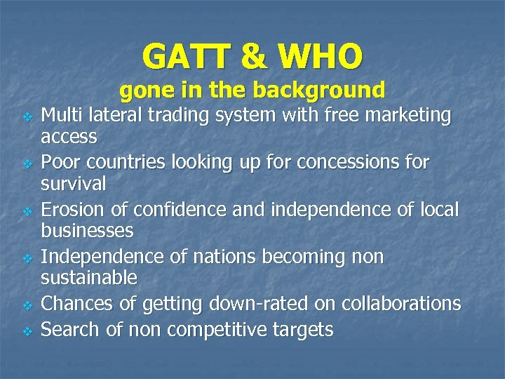 GATT & WHO gone in the background v v v Multi lateral trading system
