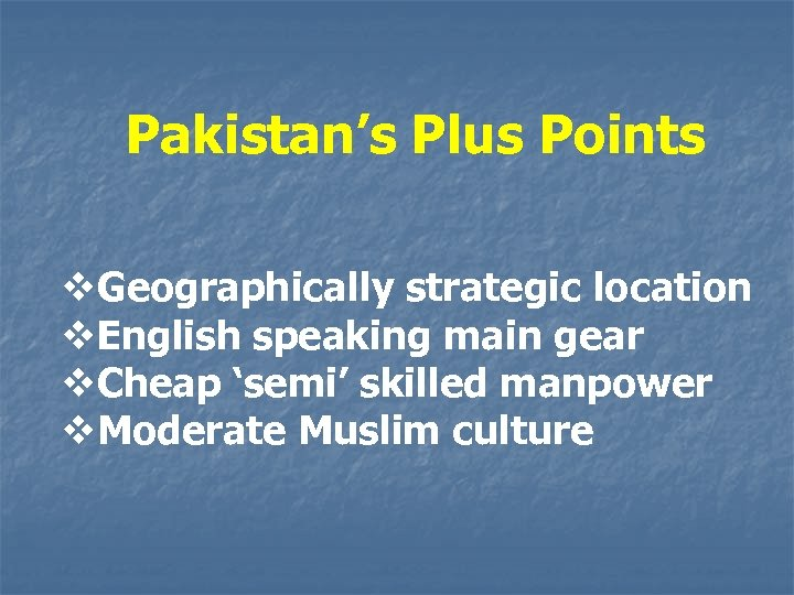 Pakistan's Plus Points v. Geographically strategic location v. English speaking main gear v. Cheap