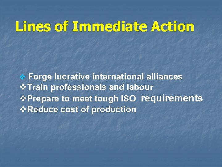 Lines of Immediate Action v Forge lucrative international alliances v. Train professionals and labour