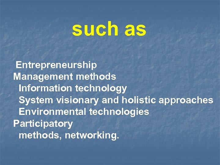 such as Entrepreneurship Management methods Information technology System visionary and holistic approaches Environmental technologies