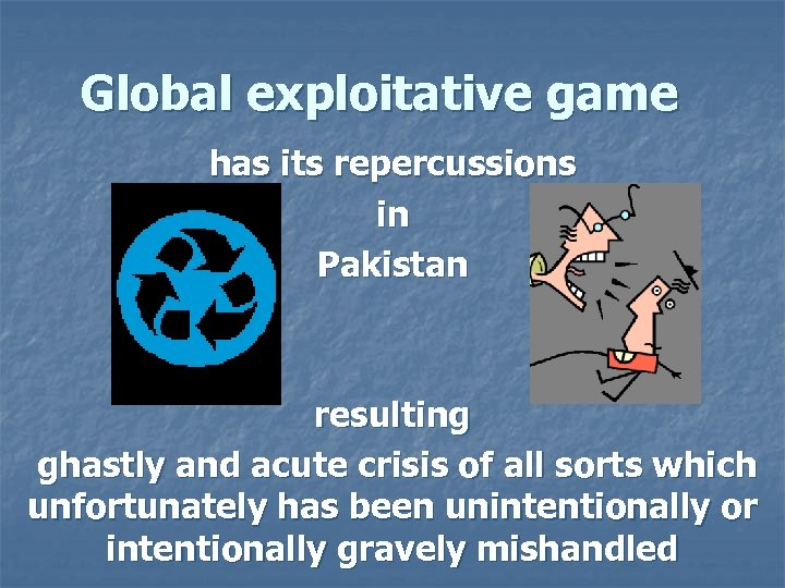Global exploitative game has its repercussions in Pakistan resulting ghastly and acute crisis of