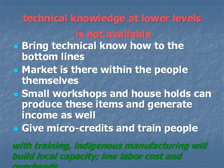 technical knowledge at lower levels n n is not available Bring technical know how