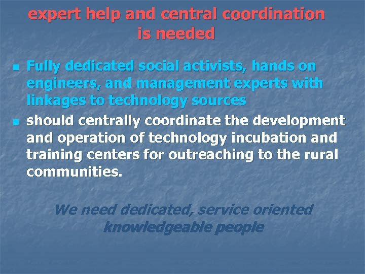 expert help and central coordination is needed n n Fully dedicated social activists, hands