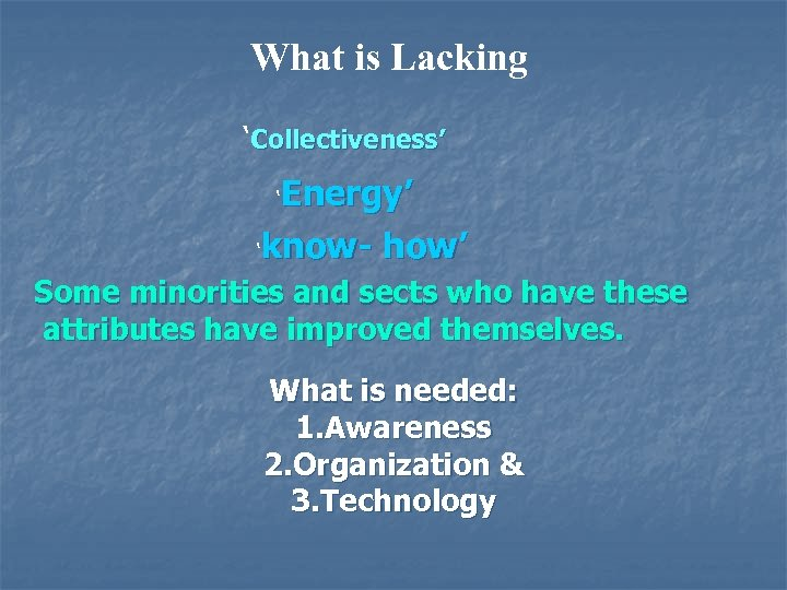 What is Lacking 'Collectiveness' Energy' 'know- how' ' Some minorities and sects who have