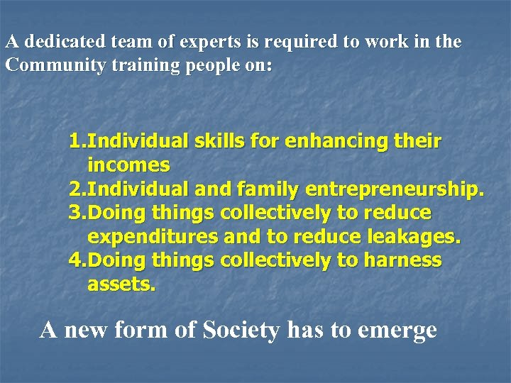 A dedicated team of experts is required to work in the Community training people