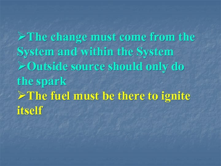 ØThe change must come from the System and within the System ØOutside source should
