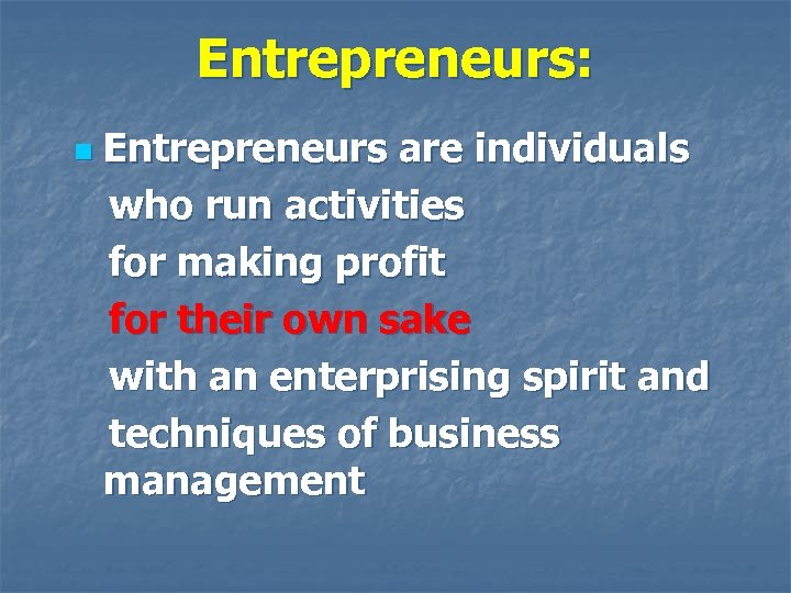 Entrepreneurs: n Entrepreneurs are individuals who run activities for making profit for their own