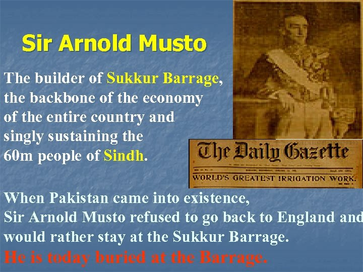Sir Arnold Musto The builder of Sukkur Barrage, the backbone of the economy of