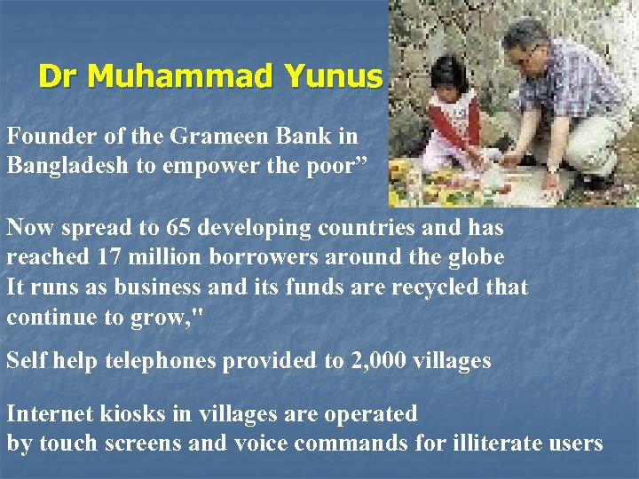 """Dr Muhammad Yunus Founder of the Grameen Bank in Bangladesh to empower the poor"""""""