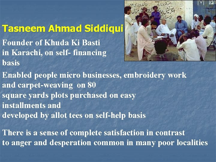 Tasneem Ahmad Siddiqui Founder of Khuda Ki Basti in Karachi, on self- financing basis