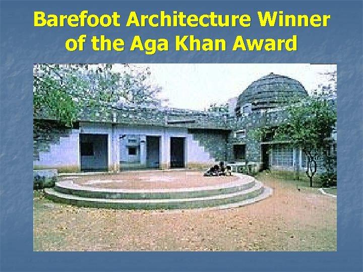 Barefoot Architecture Winner of the Aga Khan Award