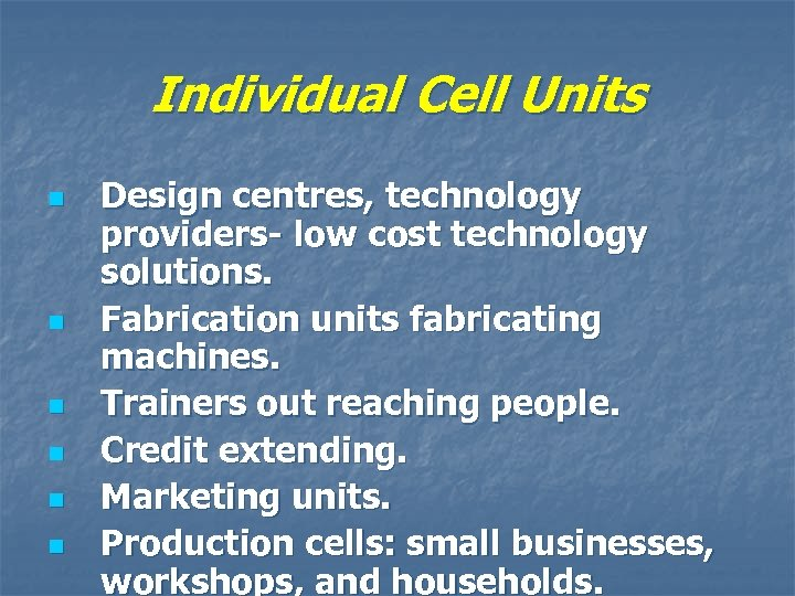 Individual Cell Units n n n Design centres, technology providers- low cost technology solutions.