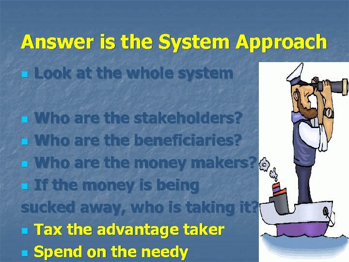 Answer is the System Approach n Look at the whole system Who are the
