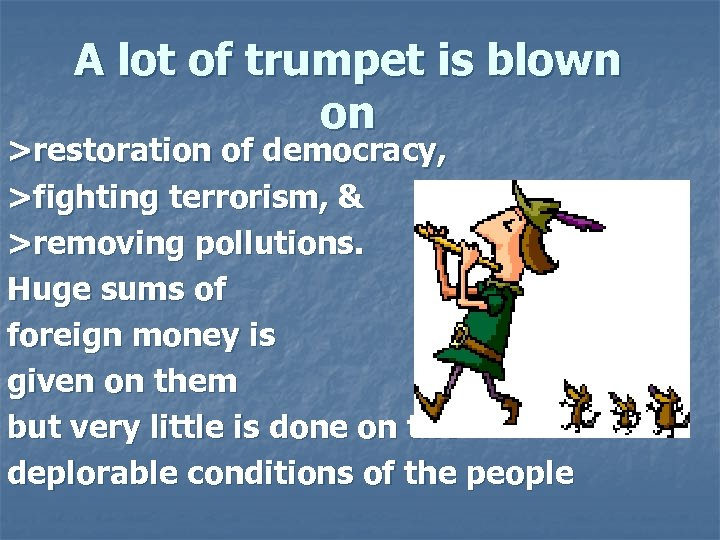 A lot of trumpet is blown on >restoration of democracy, >fighting terrorism, & >removing