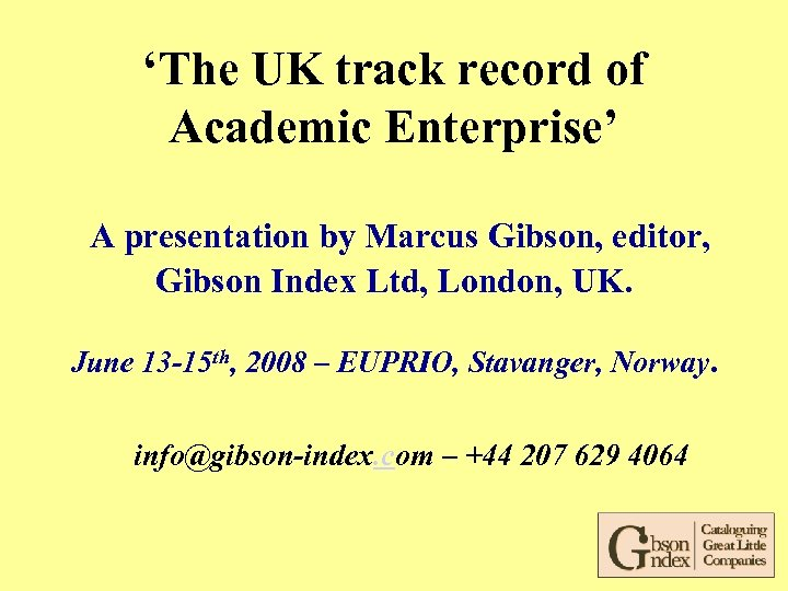'The UK track record of Academic Enterprise' A presentation by Marcus Gibson, editor, Gibson