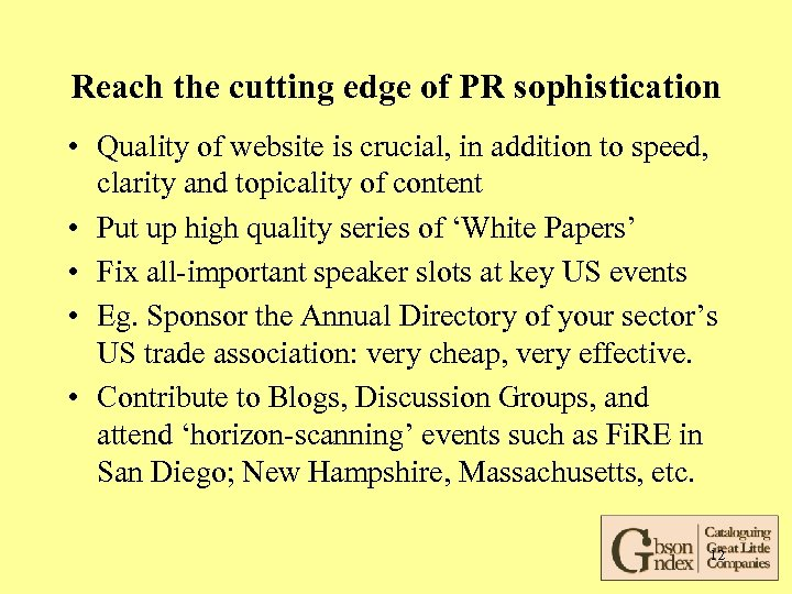 Reach the cutting edge of PR sophistication • Quality of website is crucial, in