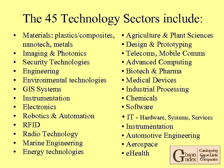 The 45 Technology Sectors include: • Materials: plastics/composites, nanotech, metals • Imaging & Photonics