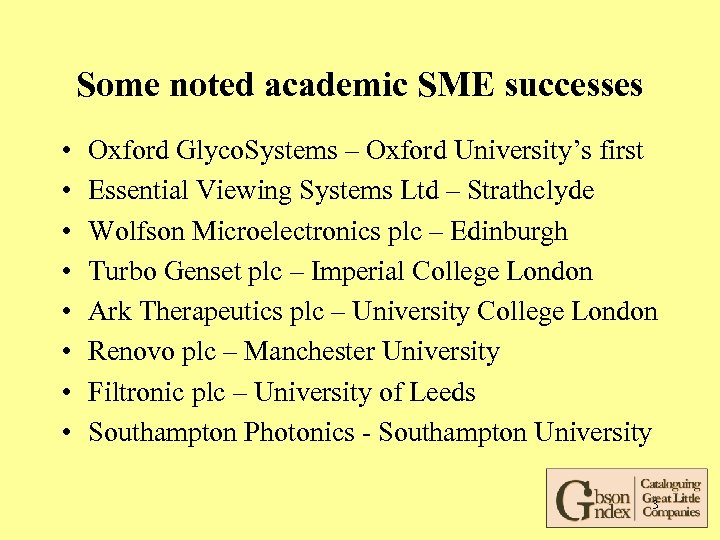 Some noted academic SME successes • • Oxford Glyco. Systems – Oxford University's first