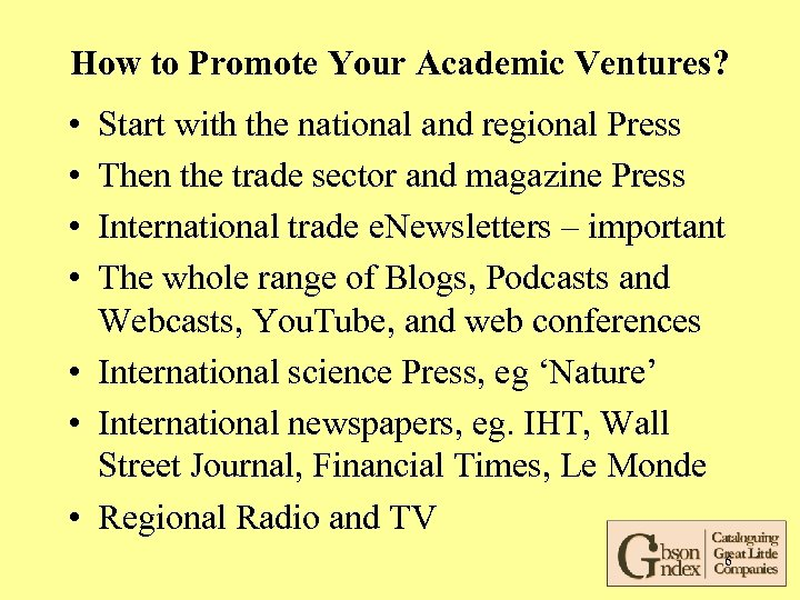 How to Promote Your Academic Ventures? • • Start with the national and regional