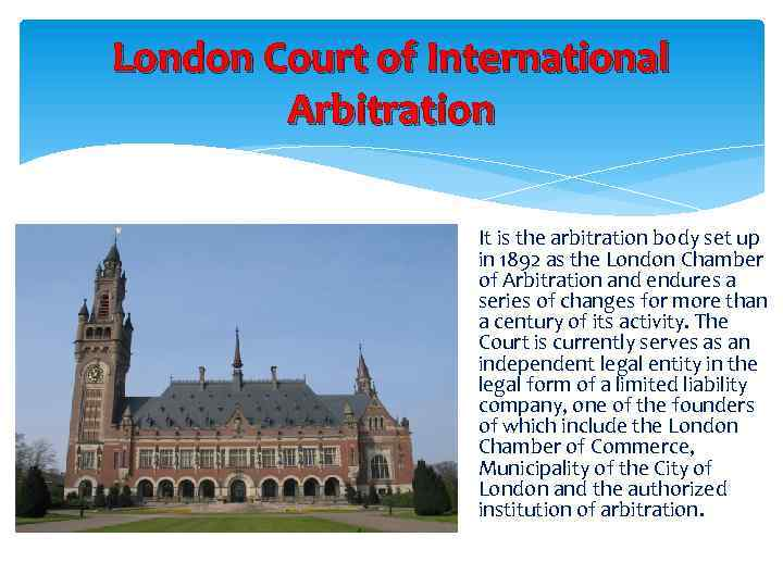 London Court of International Arbitration It is the arbitration body set up in 1892