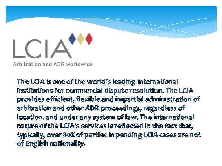 The LCIA is one of the world's leading international institutions for commercial dispute resolution.