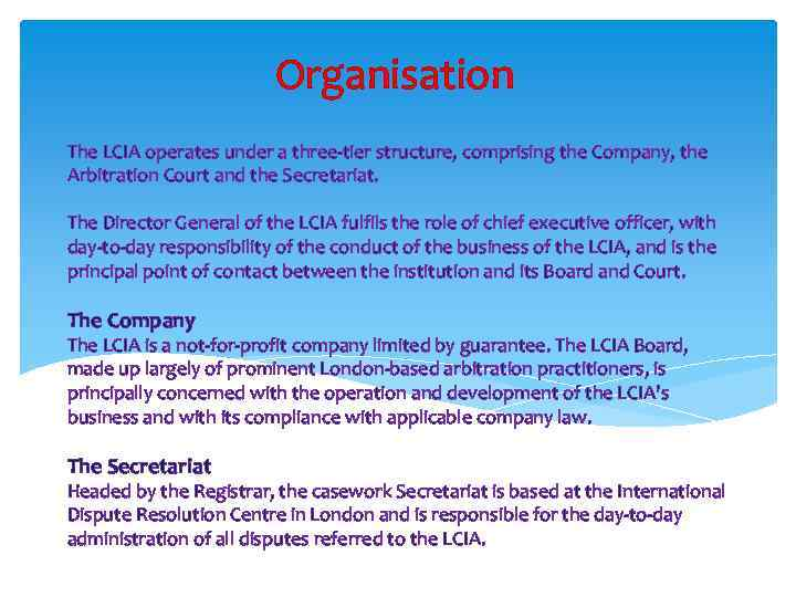 Organisation The LCIA operates under a three-tier structure, comprising the Company, the Arbitration Court