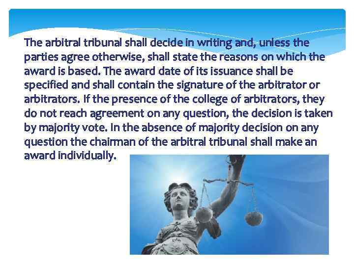 The arbitral tribunal shall decide in writing and, unless the parties agree otherwise, shall