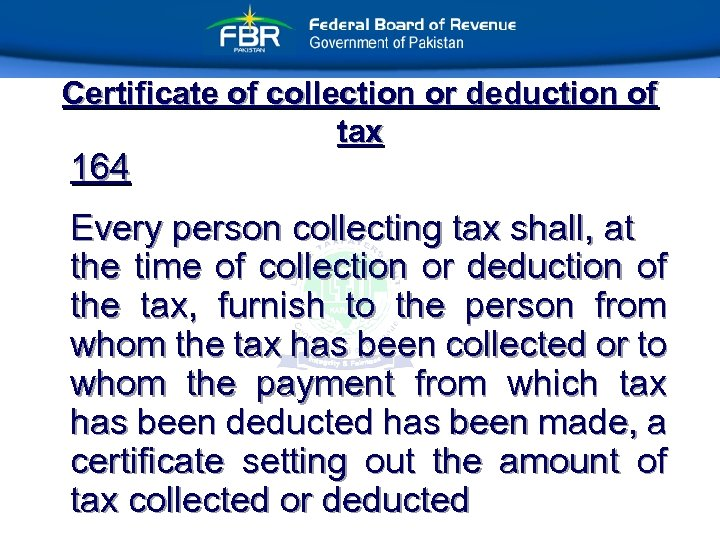 Certificate of collection or deduction of tax 164 Every person collecting tax shall, at