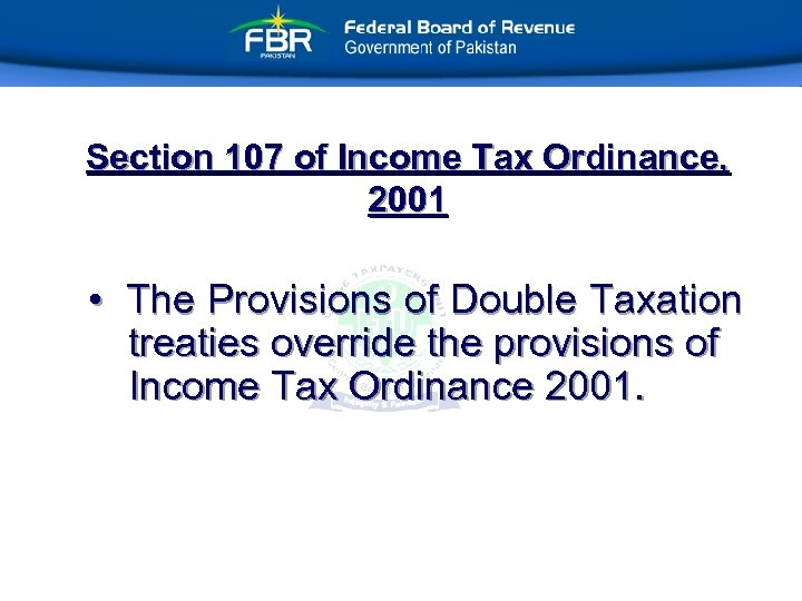Section 107 of Income Tax Ordinance, 2001 • The Provisions of Double Taxation treaties
