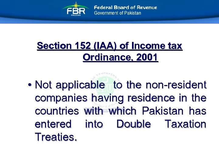 Section 152 (IAA) of Income tax Ordinance, 2001 • Not applicable to the non-resident