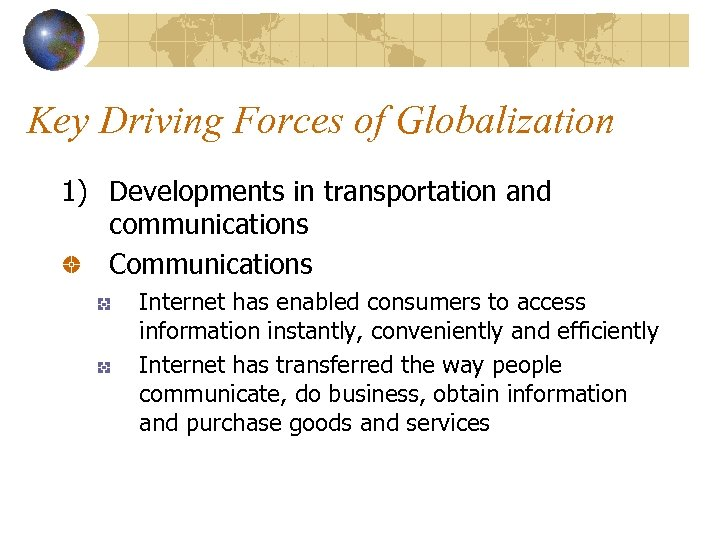 key driving forces of globalisation 2018-1-29 however, this characterisation ignores the key importance of communications, especially the internet, and mass media, above all television it is the continuous stream of information that leads to the acceleration of all social processes, and a transformation of time and space.