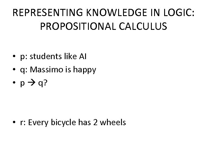 REPRESENTING KNOWLEDGE IN LOGIC: PROPOSITIONAL CALCULUS • p: students like AI • q: Massimo