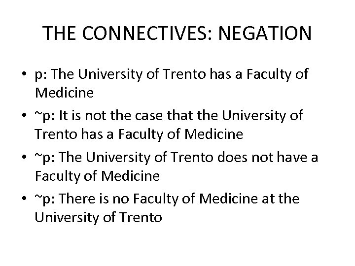THE CONNECTIVES: NEGATION • p: The University of Trento has a Faculty of Medicine