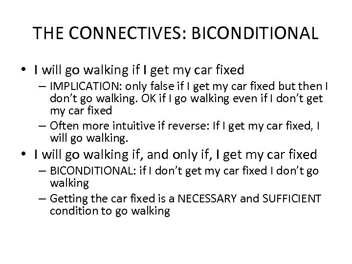 THE CONNECTIVES: BICONDITIONAL • I will go walking if I get my car fixed