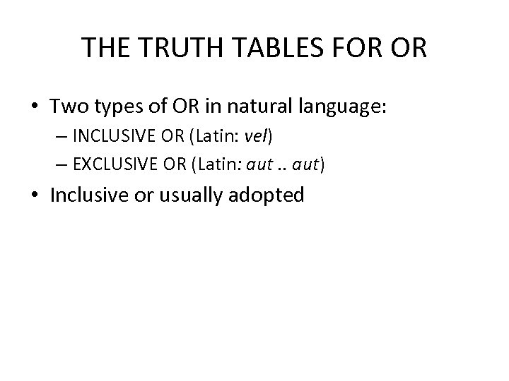 THE TRUTH TABLES FOR OR • Two types of OR in natural language: –