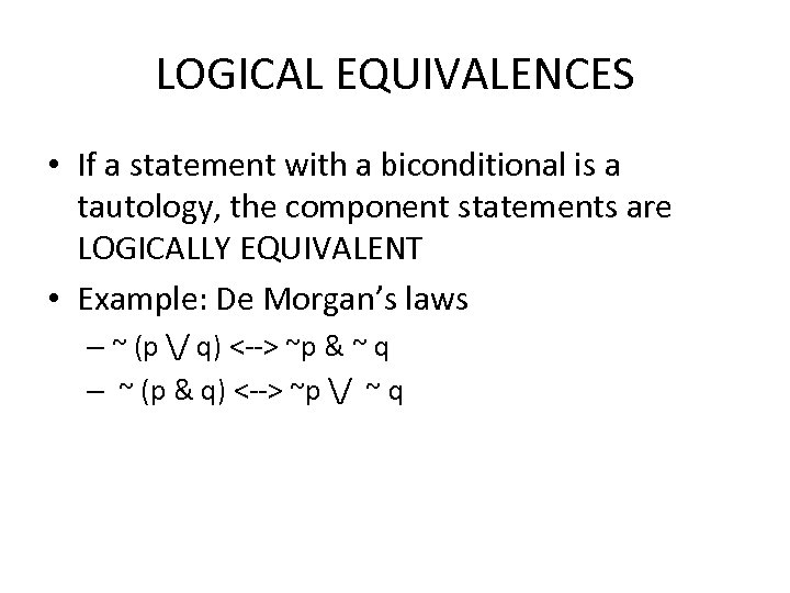 LOGICAL EQUIVALENCES • If a statement with a biconditional is a tautology, the component