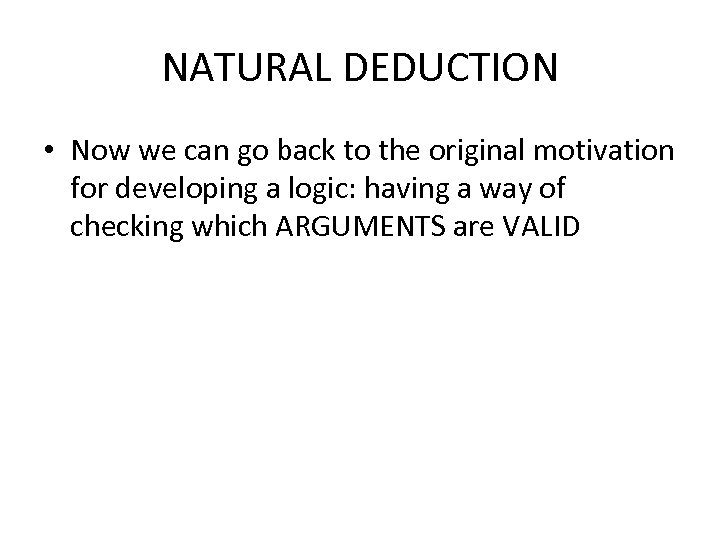 NATURAL DEDUCTION • Now we can go back to the original motivation for developing