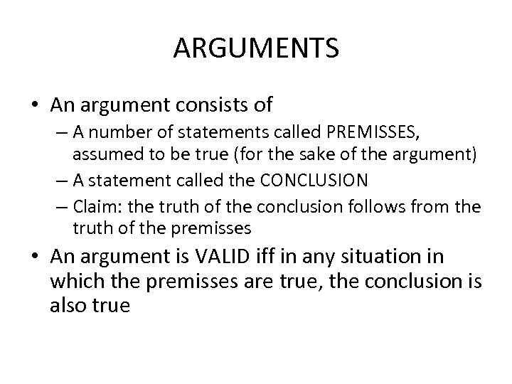 ARGUMENTS • An argument consists of – A number of statements called PREMISSES, assumed