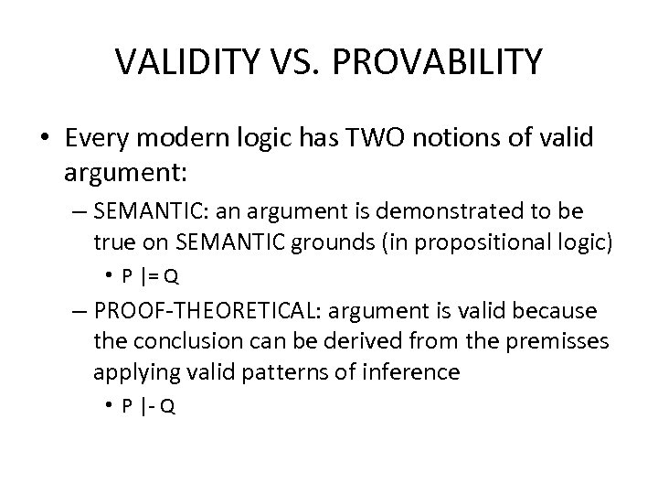 VALIDITY VS. PROVABILITY • Every modern logic has TWO notions of valid argument: –