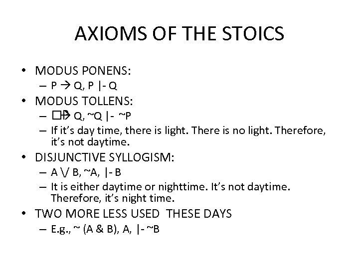 AXIOMS OF THE STOICS • MODUS PONENS: – P Q, P |- Q •