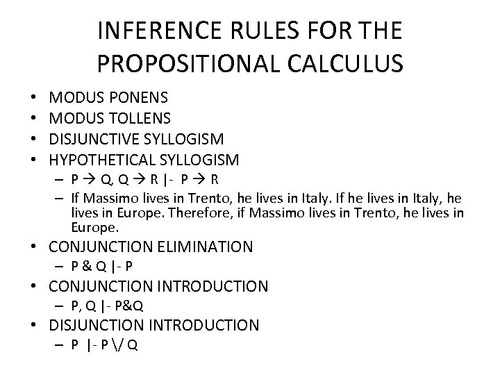 INFERENCE RULES FOR THE PROPOSITIONAL CALCULUS • • MODUS PONENS MODUS TOLLENS DISJUNCTIVE SYLLOGISM