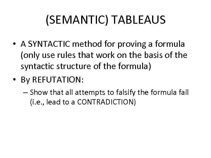 (SEMANTIC) TABLEAUS • A SYNTACTIC method for proving a formula (only use rules that