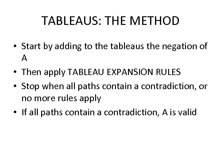 TABLEAUS: THE METHOD • Start by adding to the tableaus the negation of A