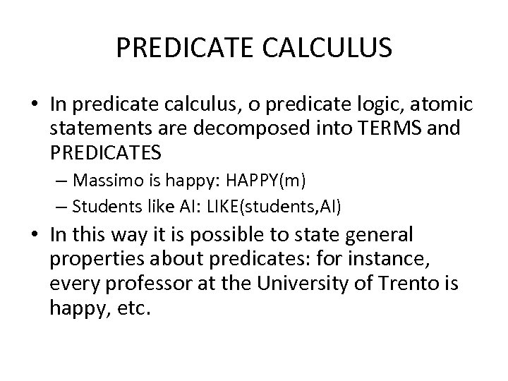 PREDICATE CALCULUS • In predicate calculus, o predicate logic, atomic statements are decomposed into