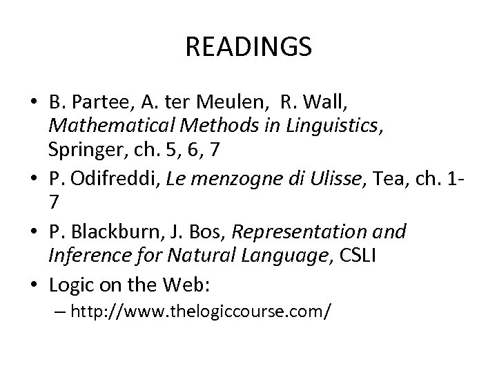 READINGS • B. Partee, A. ter Meulen, R. Wall, Mathematical Methods in Linguistics, Springer,